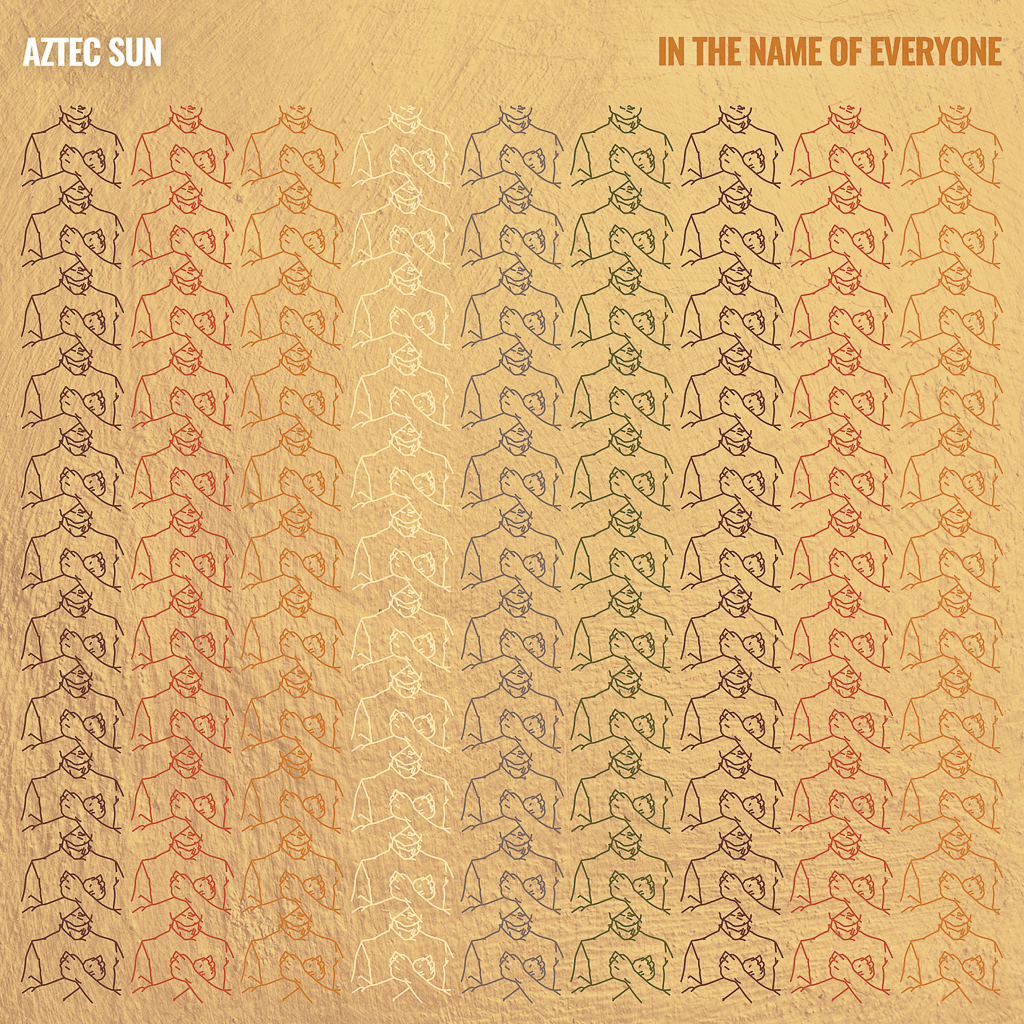 AZTEC SUN - In The Name Of Everyone