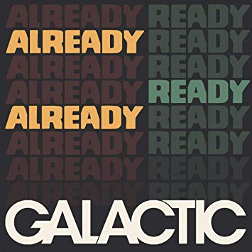 Galactic - <i>Already Ready Already</i>