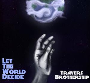 Travers Brothership - Let The World Decide (2016)